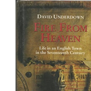 Fire from Heaven: Life of an English Town in the Seventeenth Century
