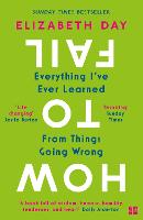 How to Fail: Everything I ve Ever Learned From Things Going Wrong
