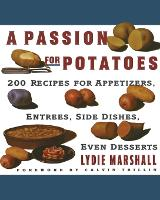 Passion for Potatoes: 200 Recipes for Appetizers, Entrees, Side Dishes, Even Desserts