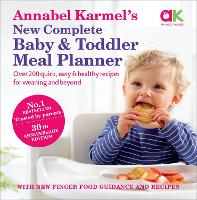 Annabel Karmel's New Complete Baby & Toddler Meal Planner: No.1 Bestseller with new finger food guidance & recipes