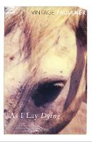 As I Lay Dying: William Faulkner (Vintage classics)