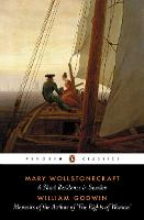 A Short Residence in Sweden & Memoirs of the Author of 'The Rights of Woman' (Penguin Classics)