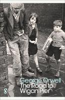 The Road to Wigan Pier: George Orwell (Penguin Modern Classics)