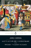 Alice's Adventures in Wonderland and Through the Looking Glass: the centenary edition (Penguin Classics)