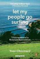 Let My People Go Surfing: The Education of a Reluctant Businessman--Including 10 More Years of Business Unusual: The Education of a Reluctant Businessman - Including 10 More Years of Business as Usual