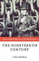 The Nineteenth Century: The British Isles 1815-1901 (Short Oxford History of the British Isles)
