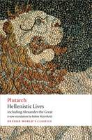 Hellenistic Lives including Alexander the Great (Oxford World's Classics)