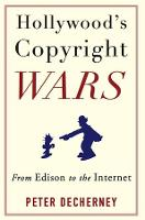 Hollywood's Copyright Wars: From Edison to the Internet (Film and Culture Series)