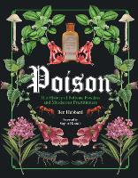Poison: The History of Potions, Powders and Murderous Practitioners