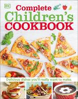 Complete Children's Cookbook: Delicious step-by-step recipes for young chefs