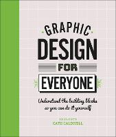 Graphic Design For Everyone: Understand the Building Blocks so You can Do It Yourself