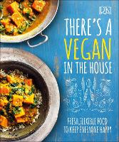 There's a Vegan in the House: Fresh, Flexible Food to Keep Everyone Happy (Dk)