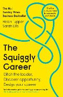 The Squiggly Career: The No.1 Sunday Times Business Bestseller - Ditch the Ladder, Discover Opportunity, Design Your Career