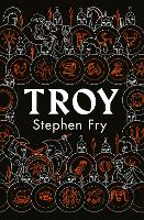 Troy: Our Greatest Story Retold (Stephen Fry's Greek Myths) (Stephen Fry's Greek Myths, 3)