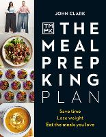 The Meal Prep King Plan: Save time. Lose weight. Eat the meals you love. The Sunday Times bestseller