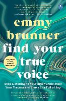 Find Your True Voice: Stop Listening to Your Inner Critic, Heal Your Trauma and Live a Life Full of Joy
