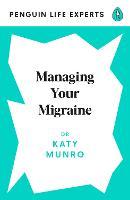 Managing Your Migraine (Penguin Life Expert Series)