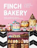 The Finch Bakery: Sweet Homemade Treats and Showstopper Celebration Cakes. A SUNDAY TIMES BESTSELLER