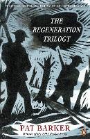 The Regeneration Trilogy: Pat Barker