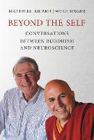Beyond the Self: Conversations Between Buddhism and Neuroscience (The MIT Press)