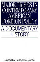 Major Crises in Contemporary American Foreign Policy: A Documentary History (Primary Documents in American History & Contemporary Issues) (Primary ... in American History and Contemporary Issues)