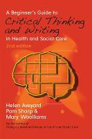 A Beginner's Guide To Critical Thinking And Writing In Health And Social Care (UK Higher Education Humanities & Social Sciences Health & Social Welfare)