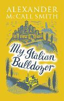 My Italian Bulldozer: Alexander McCall Smith