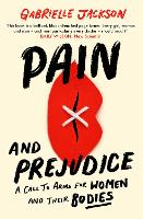 Pain and Prejudice: A call to arms for women and their bodies