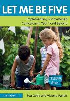 Let Me Be Five: Implementing a Play-Based Curriculum in Year 1 and Beyond