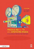Producing for TV and Emerging Media: A Real-World Approach for Producers
