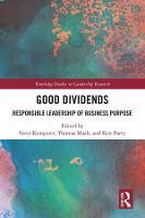 Good Dividends: Responsible Leadership of Business Purpose (Routledge Studies in Leadership Research)