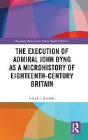 The Execution of Admiral John Byng as a Microhistory of Eighteenth-Century Britain