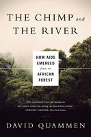 The Chimp and the River - How AIDS Emerged from an African Forest