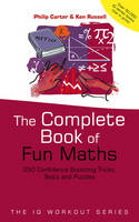 The Complete Book of Fun Maths: 250 Confidence–boosting Tricks, Tests and Puzzles (The IQ Workout Series)