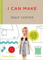 I Can Make Dolls' Clothes: Easy-to-follow patterns to make clothes and accessories for your favourite doll