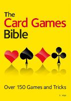 The Card Games Bible: Over 150 games and tricks