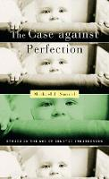 Case against Perfection: Ethics in the Age of Genetic Engineering