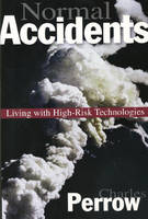 Normal Accidents: Living with High Risk Technologies: Living with High Risk Technologies - Updated Edition (Princeton Paperbacks)