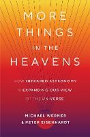 More Things in the Heavens: How Infrared Astronomy Is Expanding Our View of the Universe