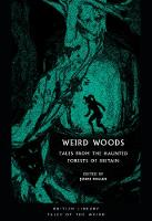 Weird Woods: Tales from the Haunted Forests of Britain (British Library Tales of the Weird)