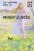 The Ladybird Book of Mindfulness: (Ladybirds for Grown-Ups)