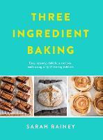 Three Ingredient Baking: Incredibly simple treats with minimal ingredients