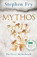 Mythos: The Greek Myths Retold (Stephen Fry's Greek Myths, 1)