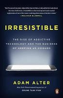 Irresistible: The Rise of Addictive Technology and the Business of Keeping Us Hooked