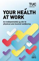 Your Health at Work: An Indispensable Guide to Physical and Mental Wellbeing
