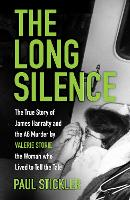 The Long Silence: The Story of James Hanratty and the A6 murder by Valerie Storie, the Woman who Lived to Tell the Tale