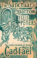 The Sanctuary Sparrow: 7 (The Cadfael Chronicles)