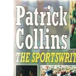 Patrick Collins, the Sportswriter: Twenty Years of Award-winning Journalism