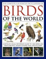 The Complete Illustrated Encyclopedia of Birds of the World: A Detailed Visual Reference Guide to 1600 Birds and Their Habitats, Shown in More Than 1800 Pictures