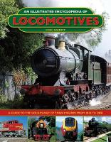 An Illustrated Encyclopedia of Locomotives: Locomotives, An Illustrated Encyclopedia of